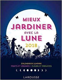 Amazon Fr Mieux Jardiner Avec La Lune 2018 Olivier Lebrun Livres