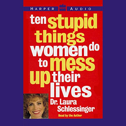 Ten Stupid Things Women Do to Mess Up Their Lives (Dr Laura Proper Care And Feeding Of Marriage)