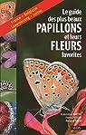 Le guide des plus beaux papillons et leurs fleurs favorites par Martiré