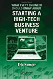 What Every Engineer Should Know About Starting a High-Tech Business Venture