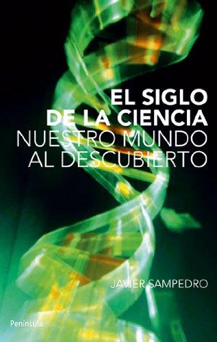 Descargar Libro El Siglo De La Ciencia: Nuestro Mundo Al Descubierto Javier Sampedro