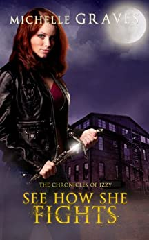 See How She Fights (The Chronicles of Izzy Book 2) by [Graves, Michelle]