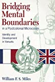 Bridging Mental Boundaries in a Postcolonial Microcosm, William F. Miles, 0824820487