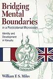 Bridging Mental Boundaries in a Postcolonial Microcosm, William F. Miles, 0824820487