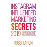 Instagram Influencer Marketing Secrets 2019 Social Media Guide to Building Your Personal Brand; Proven Business Strategy to Become an Instagram Influencer and Make Money Online from Home