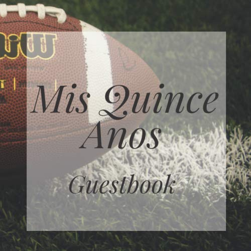 (Mis Quince Anos Guestbook: American Football Happy Birthday Event Signing Celebration Guest Visitor Book w/ Photo Space Gift Log - Party Reception ... for Special Sweet Memories - Unique Idea)