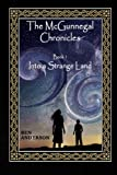 Into a Strange Land (The McGunnegal Chronicles) (Volume 1)