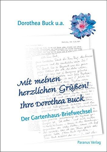 Mit meinen herzlichen Grüßen! Ihre Dorothea Buck: Der Gartenhaus-Briefwechsel