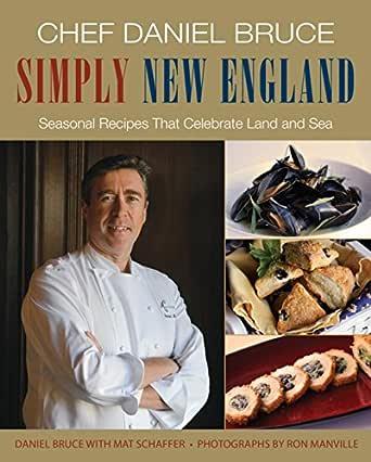 Chef Daniel Bruce Simply New England: Seasonal Recipes That Celebrate Land and Sea (English Edition)