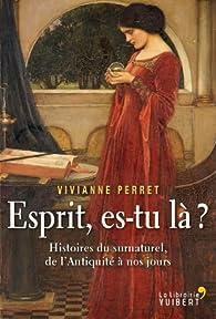 Esprit, es-tu là ? : Histoires du surnaturel, de l'Antiquité à nos jours par Vivianne Perret