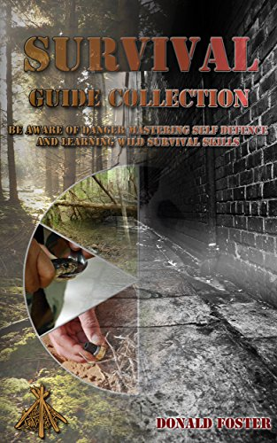 Survival Guide Collection:  Be Aware Of Danger Mastering Self Defence And Learning Wild Survival Skills: (Preppers Supplies, Survival Tactics, Prepping) ... Camping, how to survive natural disaster) by [Foster, Donald]
