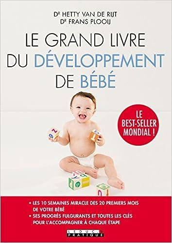 le grand livre du developpement de bebe les 10 semaines miracles des 20 premiers mois de votre bebe et toutes les cles pour laccompagner a chaque etape parenting