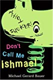 Don't Call Me Ishmael, Michael Gerard Bauer and Michael G. Bauer, 0061348341