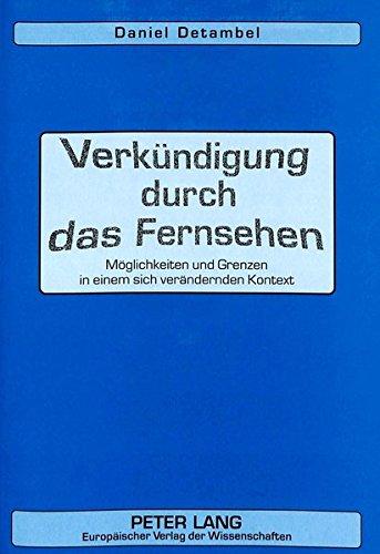 Verkündigung durch das Fernsehen: Möglichkeiten und Grenzen in einem sich verändernden Kontext (German Edition) by Peter Lang GmbH, Internationaler Verlag der Wissenschaften