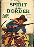 The Spirit of the Border, Zane Grey, 0891907556