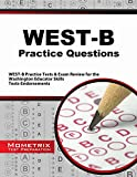 West-B Practice Questions : WEST-B Practice Tests and Exam Review for the Washington Educator Skills Tests-Endorsements, WEST-B Exam Secrets Test Prep Team, 1630947679