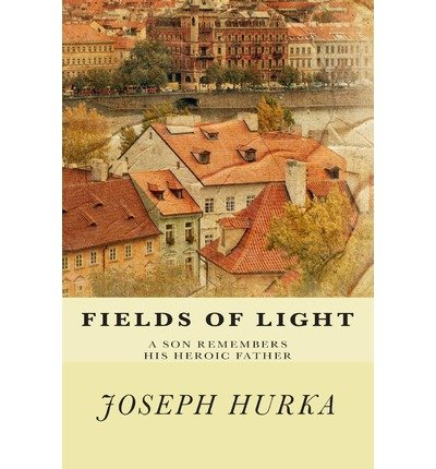 Read Online { [ FIELDS OF LIGHT: A SON REMEMBERS HIS HEROIC FATHER ] } Hurka, Joseph ( AUTHOR ) Sep-16-2013 Paperback ebook
