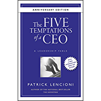 The Five Temptations of a CEO, 10th Anniversary Edition: A Leadership Fable (J-B Lencioni Series Book 38)