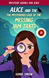 Books for Girls : Alice and the Mysterious Case of the Missing Jam Tarts: (Mystery & Detectives, Amateur Women Sleuth, Cat, Books for Girls 9-12)