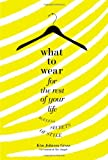 What to Wear for the Rest of Your Life, Kim Johnson Gross, 0446534943