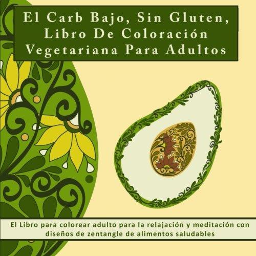 Buy El Carb Bajo, Sin Gluten, Libro De Coloración Vegetariana Para ...