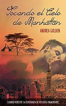 Tocando el cielo de Manhattan: Oferta septiembre (ROMÁNTICO, AVENTURAS) (Spanish Edition) by [Golden, Andrea]