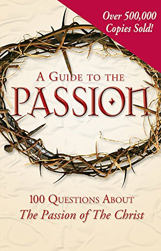A Guide to the Passion: 100 Questions About The Passion of The (License 1st Edition)