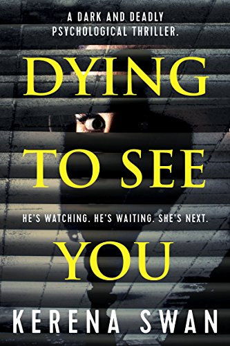 Are you looking for a dark and gripping psychological thriller with a shocking twist? Then you'll love Kerena Swan's Dying To See You.  He's Watching, He's Waiting, She's next.