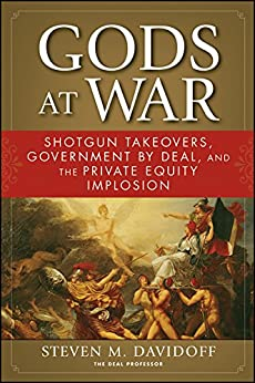 Gods at War: Shotgun Takeovers, Government by Deal, and the Private Equity Implosion by [Davidoff, Steven M.]