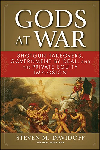 Gods at War: Shotgun Takeovers, Government by Deal, and the Private Equity Implosion (English Edition)