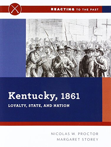 Kentucky, 1861: Loyalty, State, and Nation (First Edition) (Reacting to the Past)