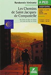Les chemins de Saint-Jacques-de-Compostelle : De Cluny au Puy-en-Velay - De Lyon au Puy-en-Velay par Guide Chamina