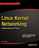 Linux Kernel Networking: Implementation and Theory (Expert's Voice in Open Source)