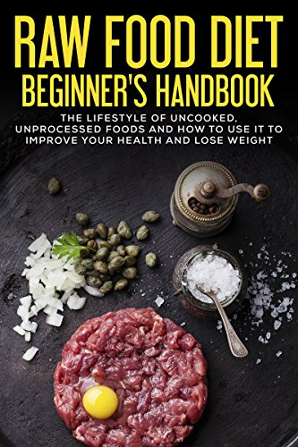 Raw food diet beginners handbook the lifestyle of uncooked raw food diet beginners handbook the lifestyle of uncooked unprocessed foods and how to forumfinder Choice Image