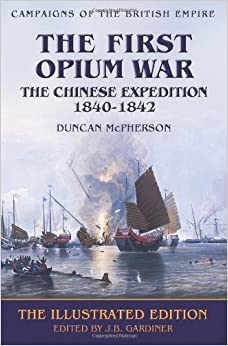 Book The First Opium War: The Chinese Expedition 1840-1842: Campaigns of the British Empire