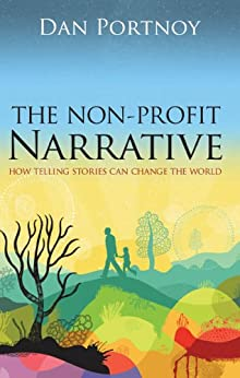 The Non-Profit Narrative: How Telling Stories Can Change the World by [Portnoy, Dan]