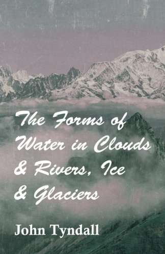 The Forms of Water in Clouds & Rivers, Ice & Glaciers PDF