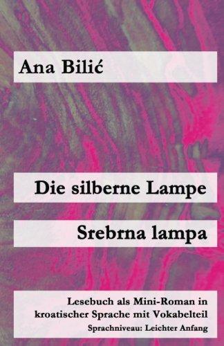 Die silberne Lampe/Srebrna lampa: Lesebuch als Mini-Roman in kroatischer Sprache mit Vokabelteil (Kroatisch leicht Mini-Romane)