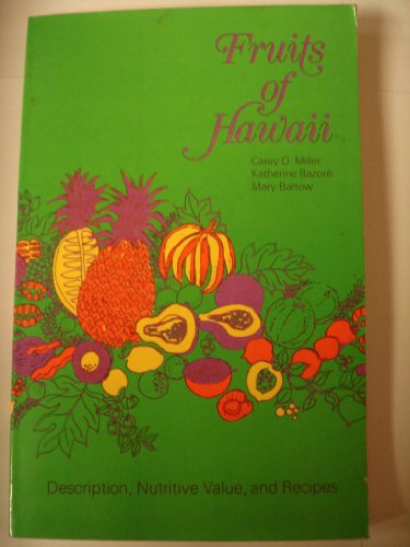 Fruits of Hawaii Description, Nutritive Value, and Recipes by C. D. Miller