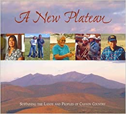 Book A New Plateau: Sustaining the Lands and Peoples of Canyon Country (2006-11-15)