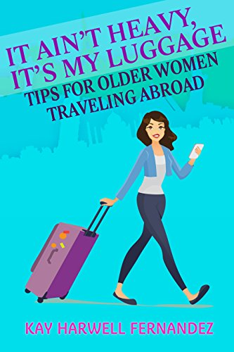 it-aint-heavy-its-my-luggage-tips-for-older-women-traveling-abroad