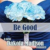 Be Good: A New Adult Romance
