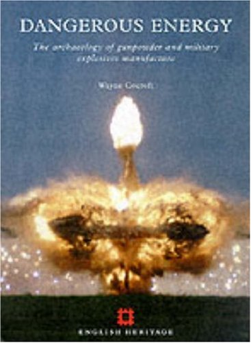 Download Dangerous Energy: The archaeology of gunpowder and military explosives manufacture PDF