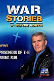 WAR STORIES WITH OLIVER NORTH: PRISONERS OF THE RISING SUN