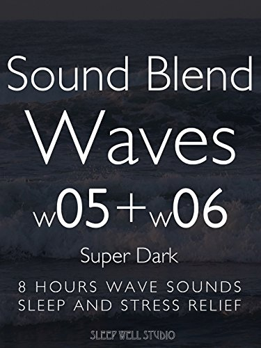 Sound Blend Waves w05+w06 Super Dark 8 hours wave sounds Sleep and Stress Relief