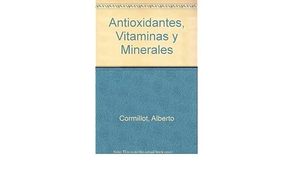 Antioxidantes, Vitaminas y Minerales (Spanish Edition): Alberto Cormillot: 9789506392949: Amazon.com: Books