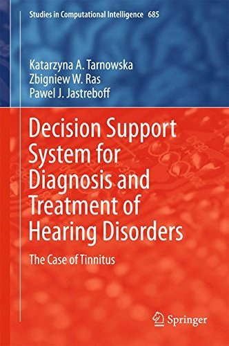 Decision Support System for Diagnosis and Treatment of Hearing Disorders: The Case of Tinnitus (Studies in Computational Intelligence)