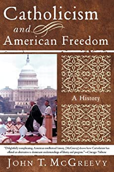 Catholicism and American Freedom: A History by [McGreevy, John T.]