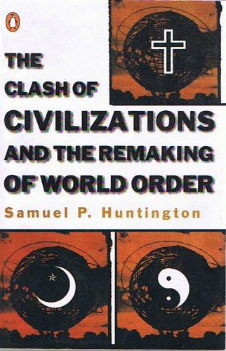 a review of the clash of civilizations and the remaking of world order by samuel p huntington The clash of civilizations and the remaking of world order (9781451628975) by samuel p huntington hear about sales i'm the author/artist and i want to review the clash of civilizations and the remaking of world order.