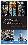 img - for Collaborative Parish Leadership: Contexts, Models, Theology book / textbook / text book